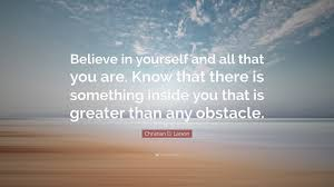 """Christian Larson Quotes Best Of Christian D Larson Quote """"Believe In Yourself And All That You Are"""