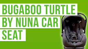 Bugaboo Turtle By Nuna Infant Car Seat 2019 Full Review Rating