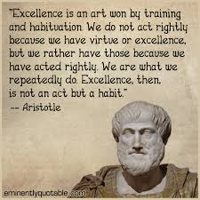 Aristotle Excellence Quote Gorgeous Excellence Is An Art Won By Training And Habituation ø Eminently