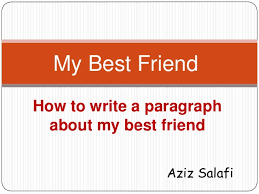 essay of my best friend madrat co how to write a paragraph about my best friend essay