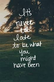 It's Never Too Late Quotes Magnificent It's Never Too Late La Cooquette