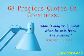 68 Precious Quotes On Greatnesspositive Motivational Quotes