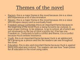 the adventures of huckleberry finn ppt  themes of the novel racism this is a major theme in the novel because jim