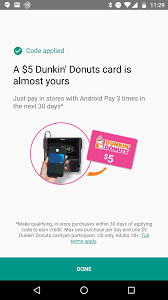 that s how this deal was born a free 5 gift card for dunkin donuts is up for grabs and all you have to do is use android pay a few times