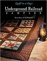 Underground Railroad Sampler (Quilt in a Day Series): Eleanor ... & Underground Railroad Sampler (Quilt in a Day Series): Eleanor Burns, Sue  Bouchard: 9781891776137: Amazon.com: Books Adamdwight.com