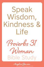 Proverbs 31 Woman Bible Study Speak Wisdom Kindness And Life