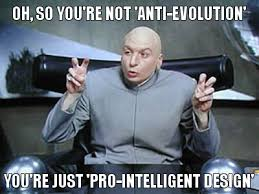 GOE round-up: Intelligent design is 'not' anti-evolution? Really ... via Relatably.com