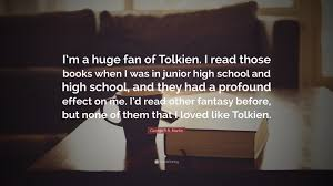 """Quotes About High School New George RR Martin Quote """"I'm A Huge Fan Of Tolkien I Read Those"""