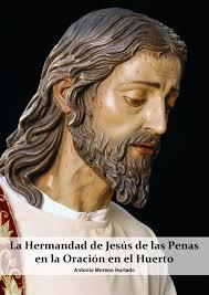 El cronista de Cabra, Antonio Moreno Hurtado, acaba de publicar, en edición digital, su nuevo libro LA HERMANDAD DE JESÚS DE LAS PENAS EN LA ORACIÓN EN EL ... - PortadaHuerto