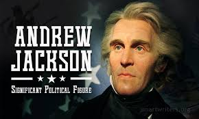 andrew jackson essay significant political figure there are a lot of famous american political figures every child knows their s people usually talk about them their achievements and endowment to the