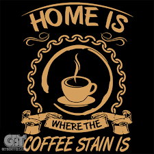 home is where the coffee stain is coffee funny t shirt