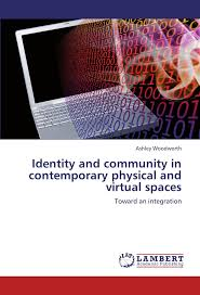 Identity and community in contemporary physical and virtual spaces: Toward  an integration: Woodworth, Ashley: 9783848432608: Amazon.com: Books