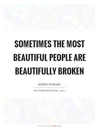 Quotes About Beautiful People Best of Sometimes The Most Beautiful People Are Beautifully Broken Picture