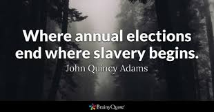 slavery quotes brainyquote where annual elections end where slavery begins john quincy adams