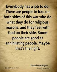 denzel washington war quotes quotehd everybody has a job to do there are people in on both sides of