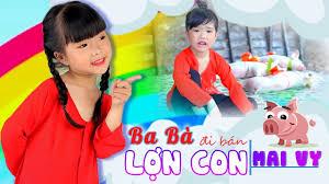 Ba Bà Đi Bán Lợn Con ♥ Bé MAI VY - VSAM1040