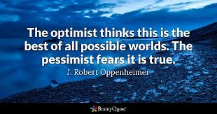 Oppenheimer Quote Simple The Optimist Thinks This Is The Best Of All Possible Worlds The