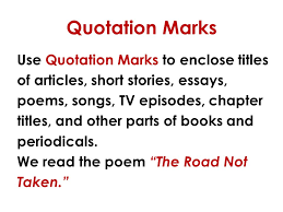 "english writing communication mr rinka lesson irony   ""the road not taken "" quotation marks use quotation marks to enclose titles of articles short stories essays"