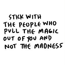 Positive People Quotes Stunning Stick With The People Who Pull The Magic Out Of You Not The Madness