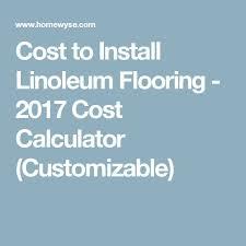 cost to install linoleum flooring 2017 cost calculator customizable