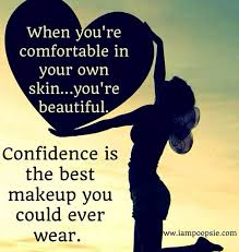 Confidence Is What Makes A Girl Beautiful Quotes Best Of When You're Comfortable In Your Own Skinyou're Beautiful