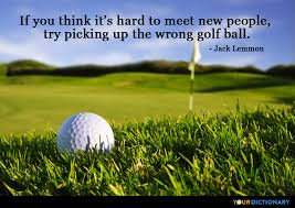 Golf Quotes Cool If You Think It's Hard To Meet New People Jack John Uhler