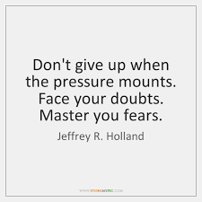 Quotes About Giving Up Inspiration Don't Give Up When The Pressure Mounts Face Your Doubts Master You