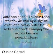 Speak Quotes Classy QUOTES CENTRAL Actions Speak Louder Than Words We Can Apologize Over