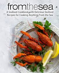 From the Sea: A Seafood Cookbook with ...
