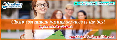 cheap assignment writing services is the best option for the cheap assignment writing services is the best option for the students