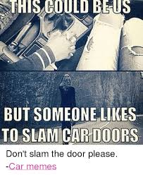cars meme and memes ssthis could be us but someone likes to slam