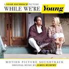 While We're Young [Motion Picture Soundtrack]