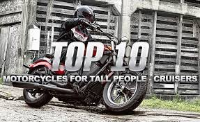 top 10 motorcycles for tall people cruisers