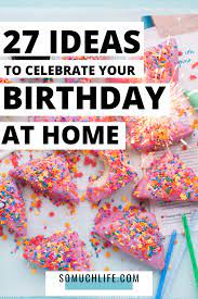 27 ideas to celebrate your birthday at