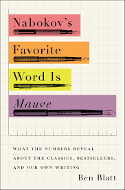 com nabokov s favorite word is mauve what the numbers com nabokov s favorite word is mauve what the numbers reveal about the classics bestsellers and our own writing 9781501105388 ben blatt books