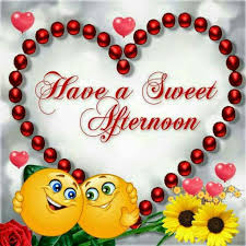 Good Afternoon Love Quotes New Have A Sweet Afternoon Good Afternoon Pinterest Smileys