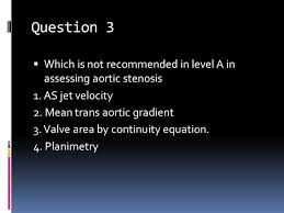 question 3 which is not recommended in level a in sing aortic stenosis 1