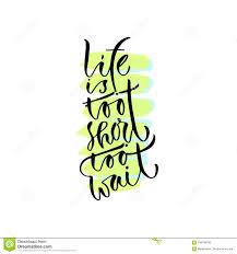 La Vie Est Trop Courte Pour Attendre Citation Positive Manuscrite à