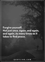 Love Yourself Quotes Forgive Yourself Not Just Once Again And Inspiration Forgive Yourself Quotes