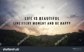 Life Is Beautiful Pictures And Quotes Best Of Motivational Inspirational Quotes Life Beautiful Live Stock Photo