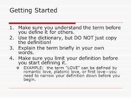 the definition essay when you are writing a definition essay you  getting started make sure you understand the term before you define it for others use
