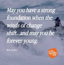 May You Have A Strong Foundation When The Winds Of Bob Dylan Quotes