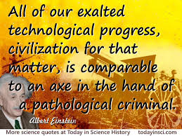 albert einstein quote our exalted technological progress large  albert einstein quote our exalted technological progress