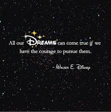 Dreams Can Come True If We Have Courage To Pursue Them ... via Relatably.com