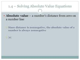 3 1 4 solving absolute value equations absolute value a number s distance from zero on a number line since distance is nonnegative the absolute