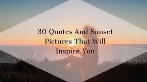 Best 40 Sunset Quotes To Reflect On Plus Romantic Quotes About Sunsets Unique Village Quotes In Malayalam