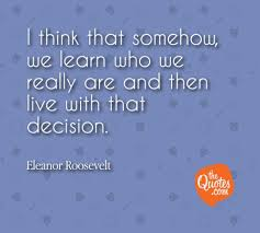 I Think That Somehow We Learn Who We Real Eleanor Roosevelt Quotes