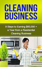 advertising a cleaning business amazon com cleaning business 9 steps to earning 60 000 a year