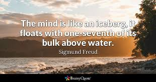 Freud Quotes Best The Mind Is Like An Iceberg It Floats With Oneseventh Of Its Bulk