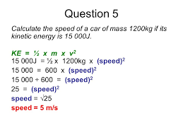 question 5 calculate the sd of a car of mass 1200kg if its kinetic energy is